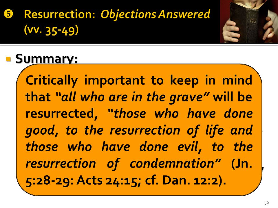  Summary:  Resurrection body is not the same as our mortal body.