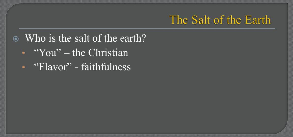 " Who is the salt of the earth? ""You"" – the Christian ""Flavor"" - faithfulness"