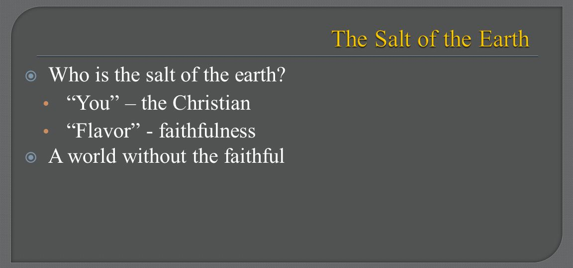 " Who is the salt of the earth? ""You"" – the Christian ""Flavor"" - faithfulness  A world without the faithful"