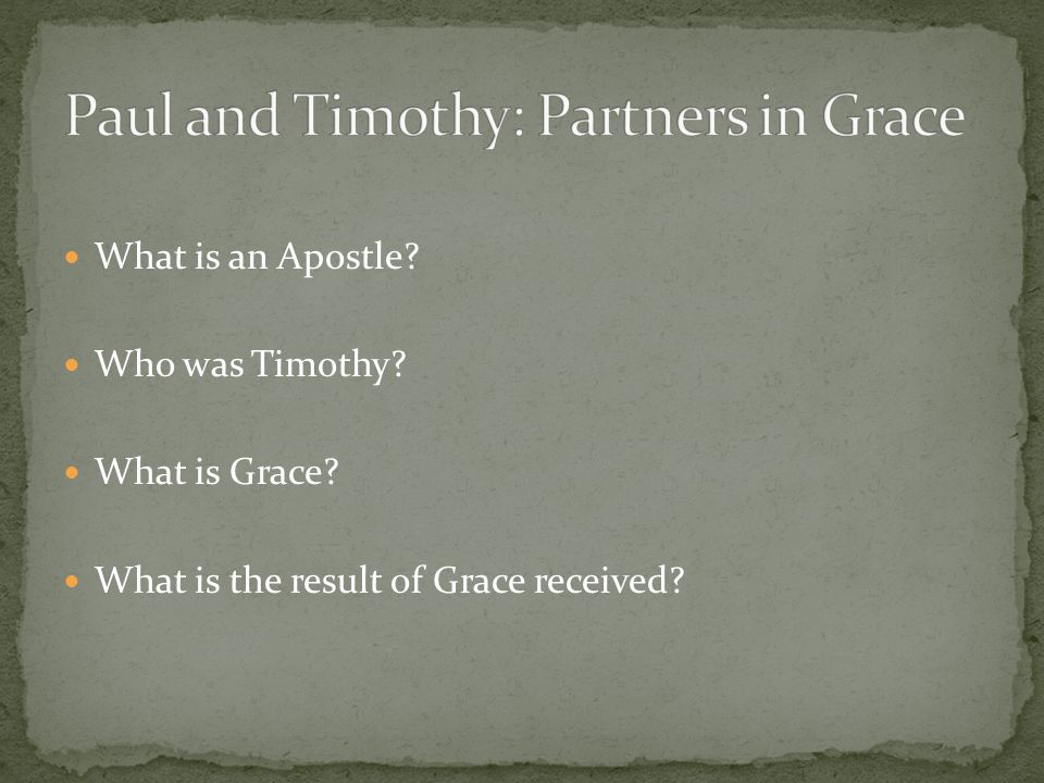 What is an Apostle? Who was Timothy? What is Grace? What is the result of Grace received?