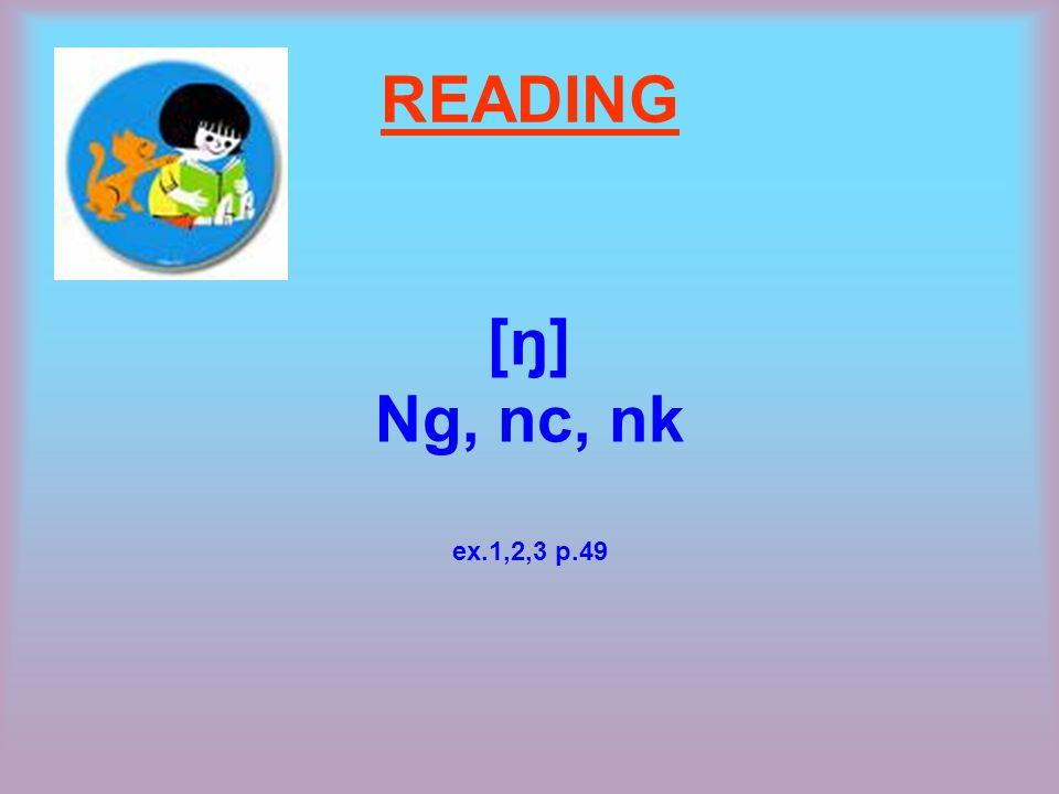 READING [ŋ] Ng, nc, nk ex.1,2,3 p.49