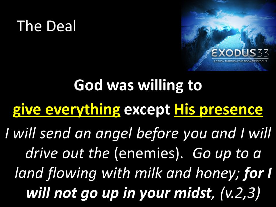 The Deal God was willing to give everything except His presence I will send an angel before you and I will drive out the (enemies).