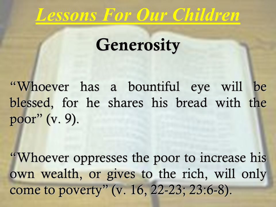Lessons For Our ChildrenGenerosity Whoever has a bountiful eye will be blessed, for he shares his bread with the poor (v.