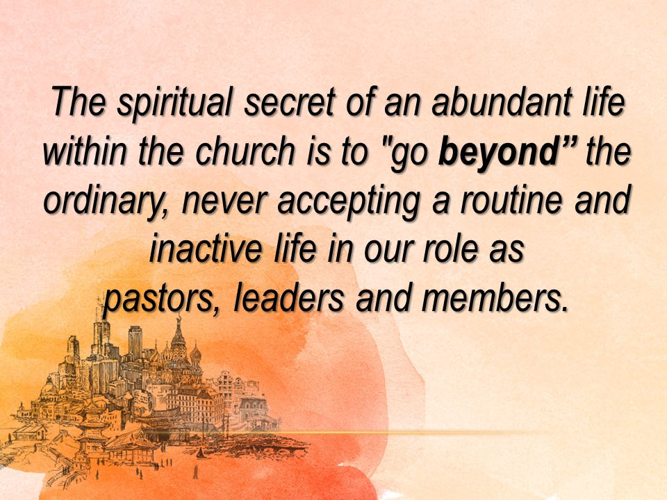 The spiritual secret of an abundant life within the church is to