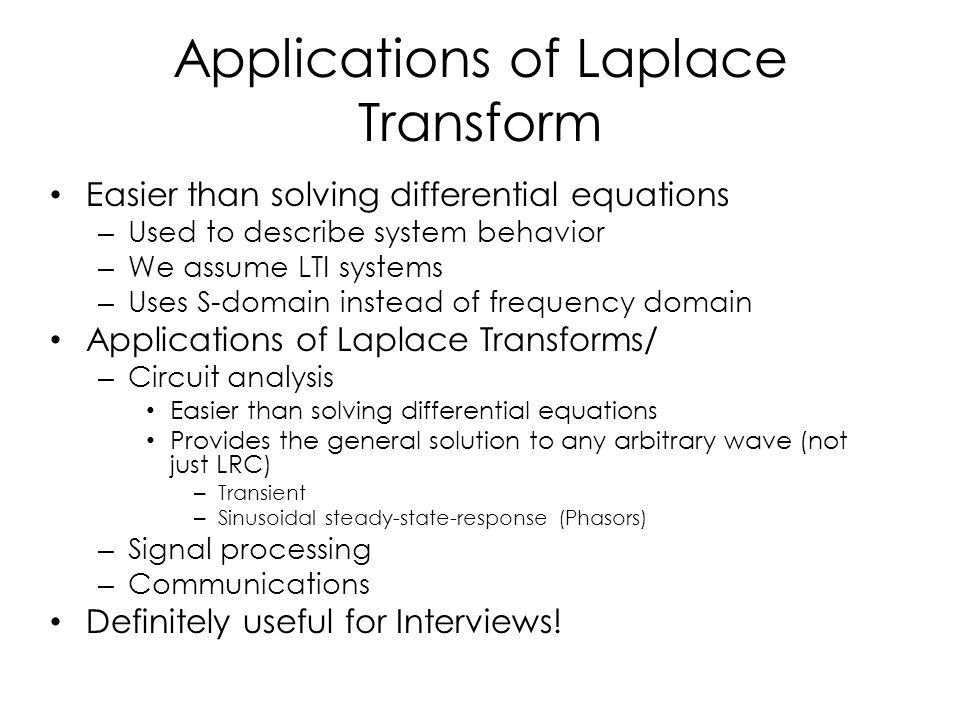 Applications of Laplace Transform Easier than solving differential equations – Used to describe system behavior – We assume LTI systems – Uses S-domai