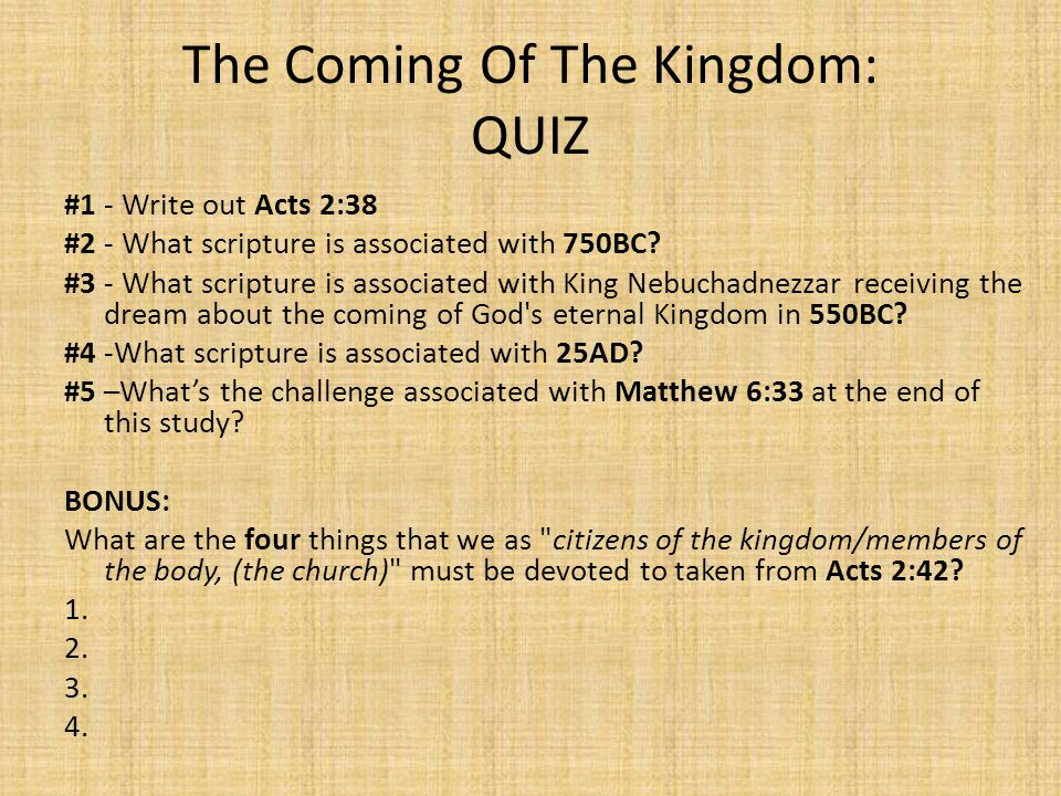 The Coming Of The Kingdom: Answer Key #1 - Write out Acts 2:38 Peter replied, 'Repent and be baptized, every one of you, in the name of Jesus Christ for the forgiveness of your sins.