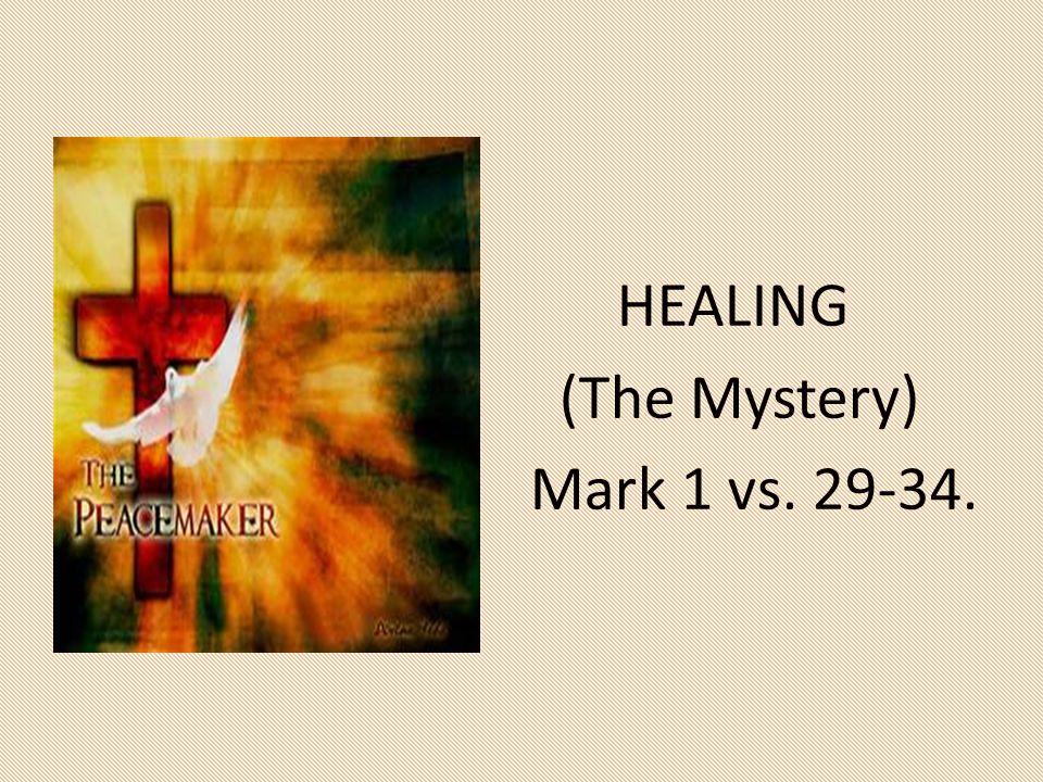 HEALING (The Mystery) Mark 1 vs. 29-34.