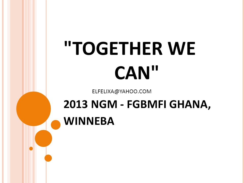 TOGETHER WE CAN 2013 NGM - FGBMFI GHANA, WINNEBA ELFELIXA@YAHOO.COM