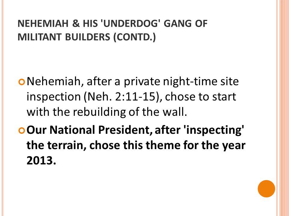 NEHEMIAH & HIS 'UNDERDOG' GANG OF MILITANT BUILDERS (CONTD.) Nehemiah, after a private night-time site inspection (Neh. 2:11-15), chose to start with