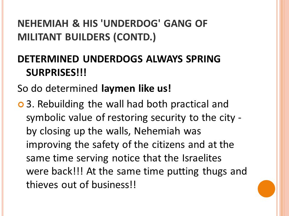 NEHEMIAH & HIS UNDERDOG GANG OF MILITANT BUILDERS (CONTD.) DETERMINED UNDERDOGS ALWAYS SPRING SURPRISES!!.