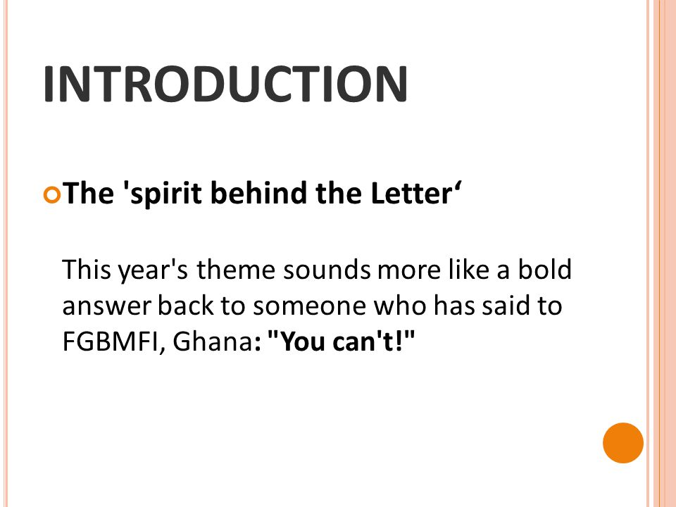 INTRODUCTION The 'spirit behind the Letter' This year's theme sounds more like a bold answer back to someone who has said to FGBMFI, Ghana: