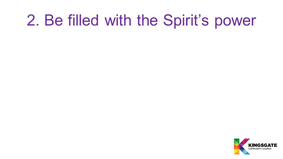 2. Be filled with the Spirit's power