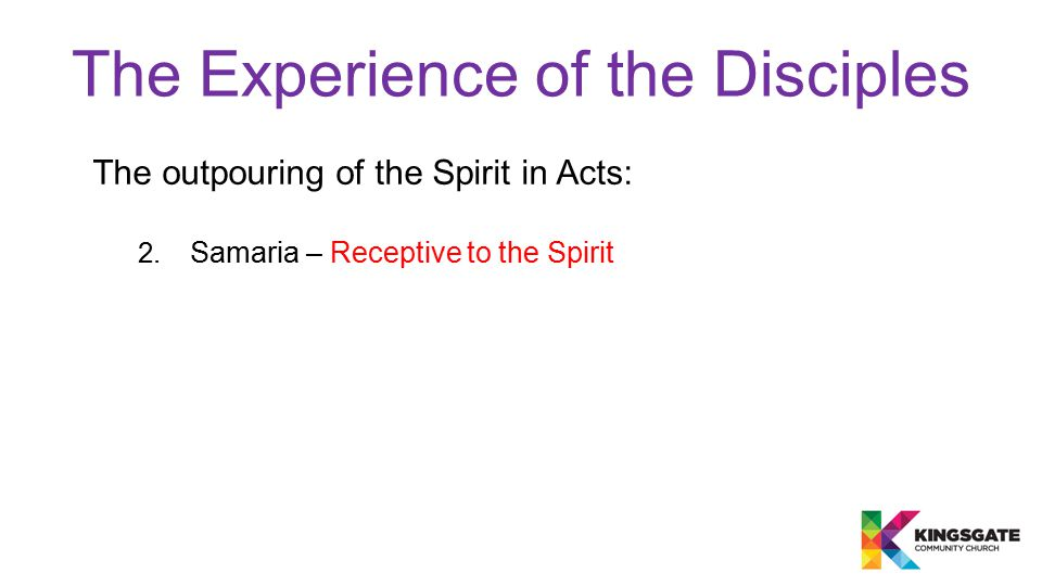 The Experience of the Disciples The outpouring of the Spirit in Acts: 2. Samaria – Receptive to the Spirit