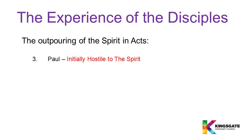 The Experience of the Disciples The outpouring of the Spirit in Acts: 3. Paul – Initially Hostile to The Spirit