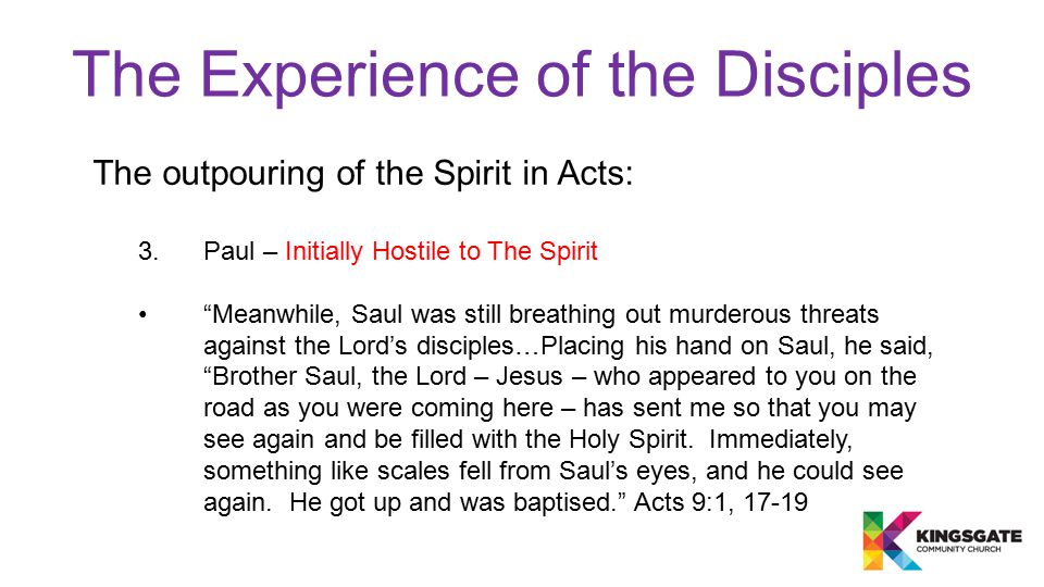 """The Experience of the Disciples The outpouring of the Spirit in Acts: 3. Paul – Initially Hostile to The Spirit """"Meanwhile, Saul was still breathing o"""