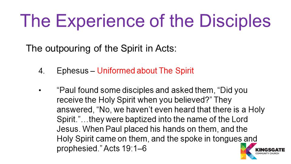 """The Experience of the Disciples The outpouring of the Spirit in Acts: 4. Ephesus – Uniformed about The Spirit """"Paul found some disciples and asked the"""