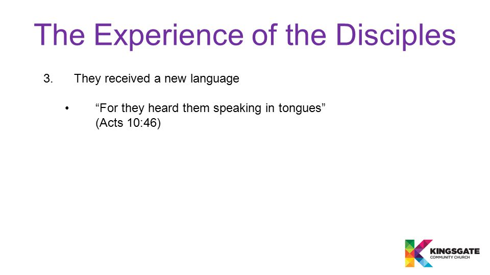 The Experience of the Disciples 3.They received a new language For they heard them speaking in tongues (Acts 10:46)