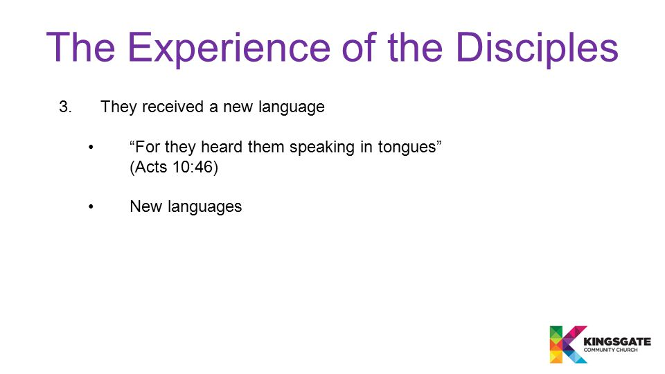 """The Experience of the Disciples 3.They received a new language """"For they heard them speaking in tongues"""" (Acts 10:46) New languages"""