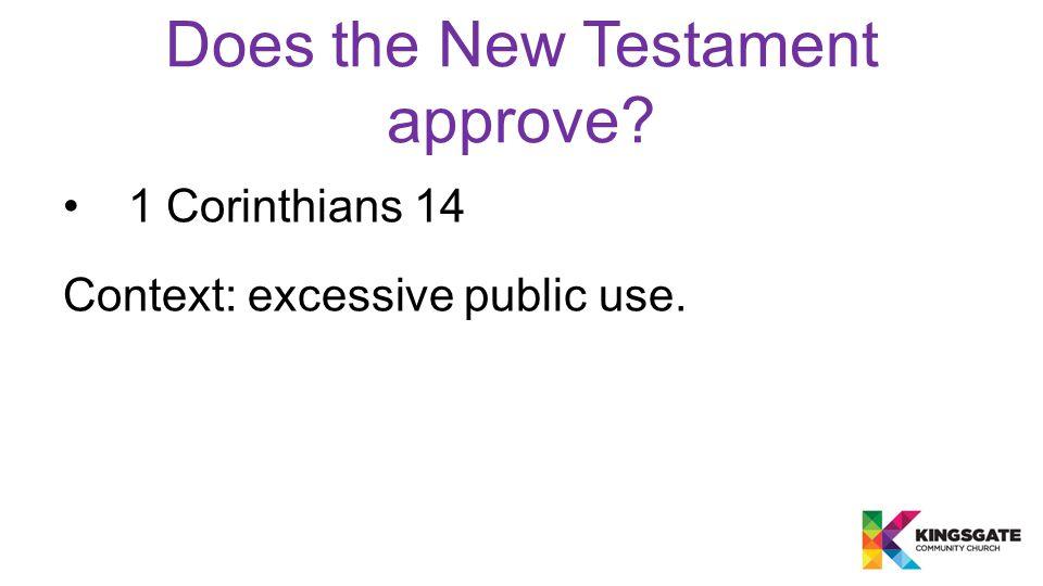 1 Corinthians 14 Context: excessive public use.