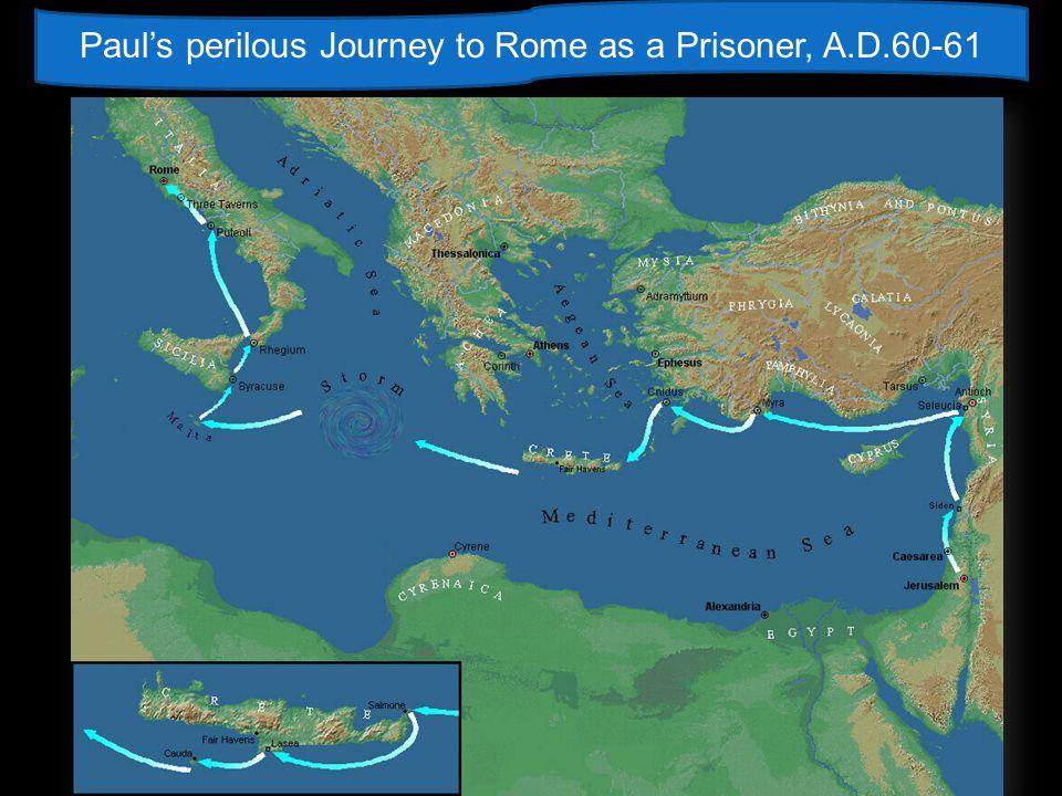 Paul's perilous Journey to Rome as a Prisoner, A.D.60-61