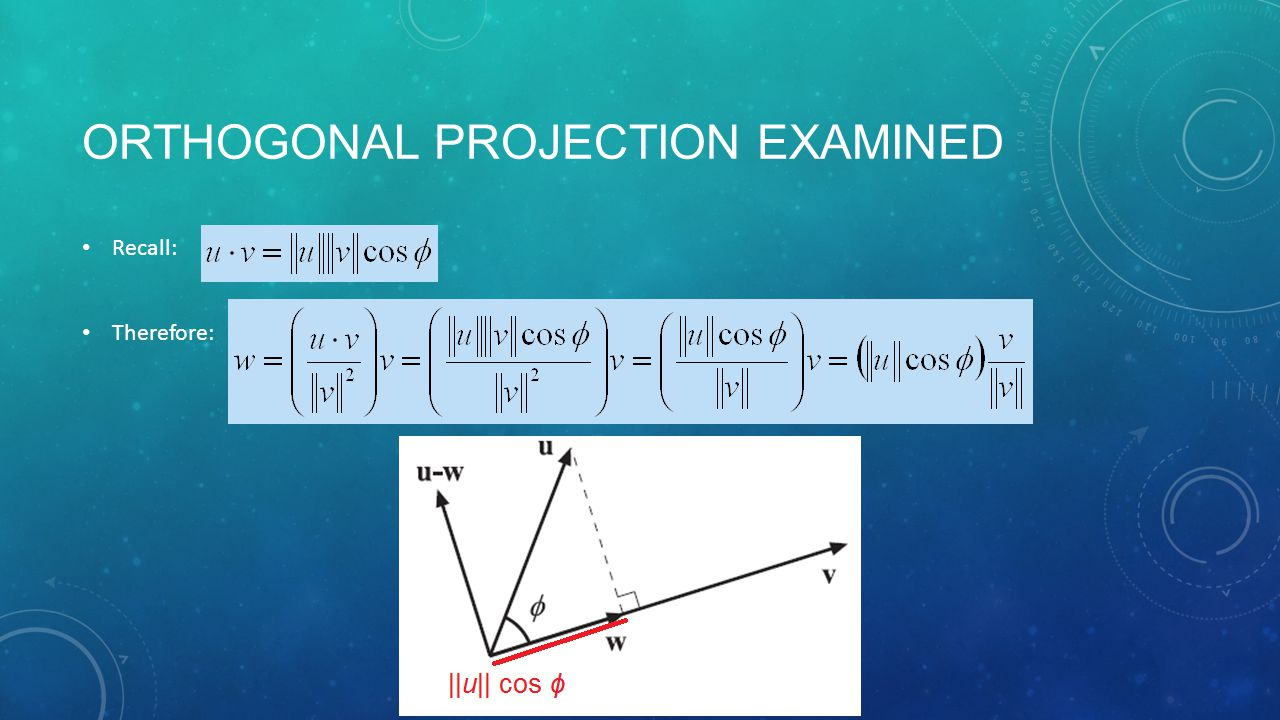 ORTHOGONAL PROJECTION EXAMINED Recall: Therefore: