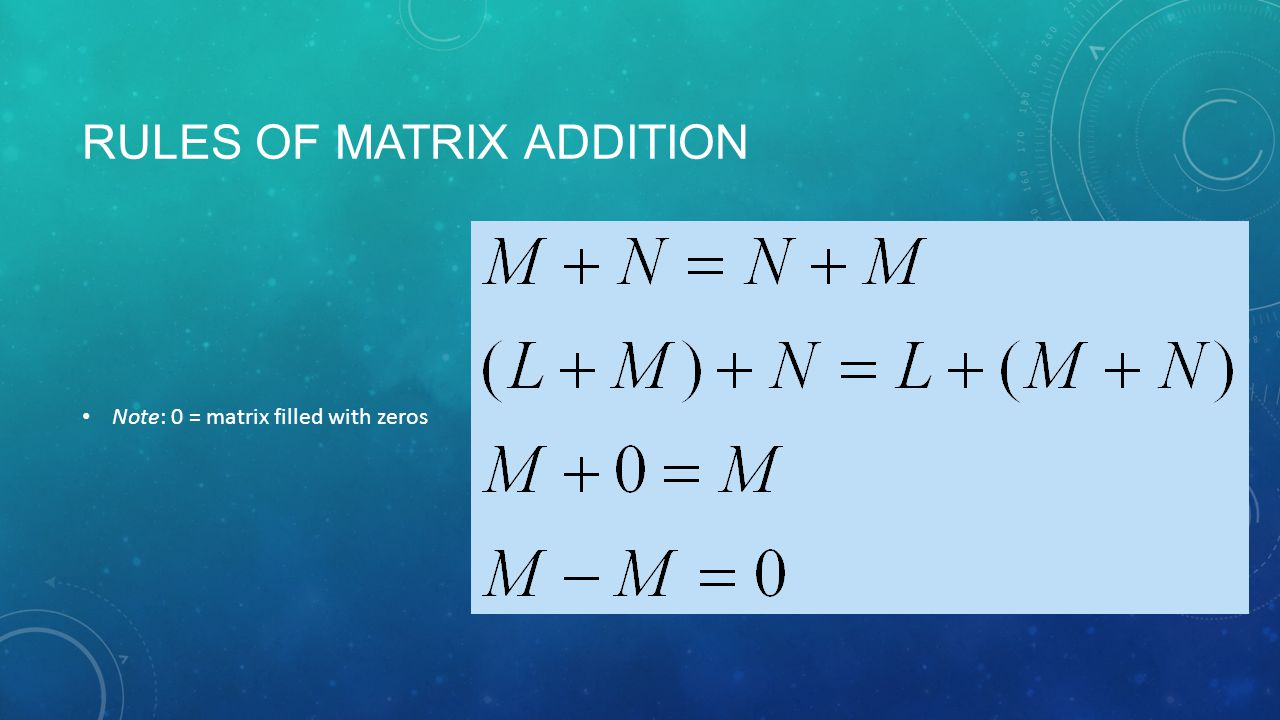 RULES OF MATRIX ADDITION Note: 0 = matrix filled with zeros
