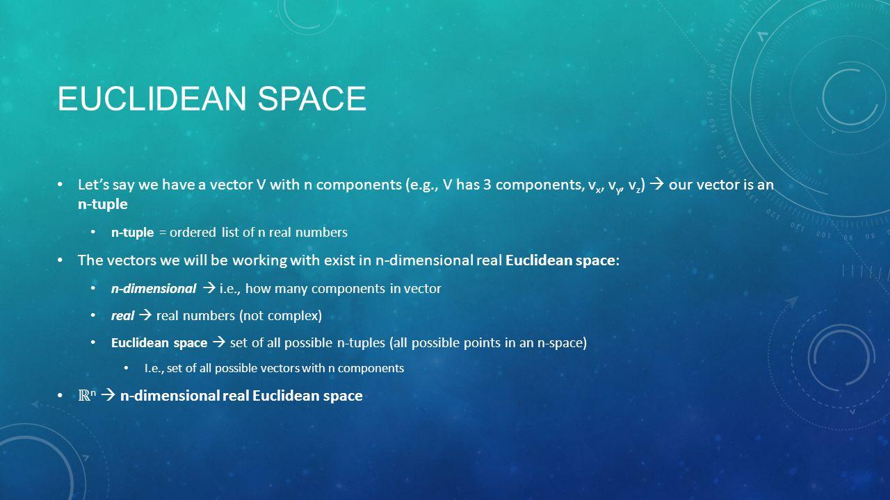 STANDARD BASIS Standard basis = basis where each basis vector u i has components: One for dimension i Zero elsewhere Standard basis vectors  denoted e i Example: 3D standard basis