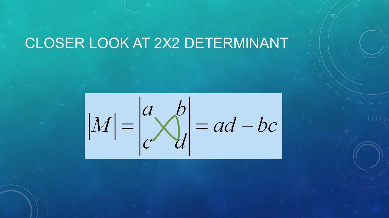CLOSER LOOK AT 2X2 DETERMINANT