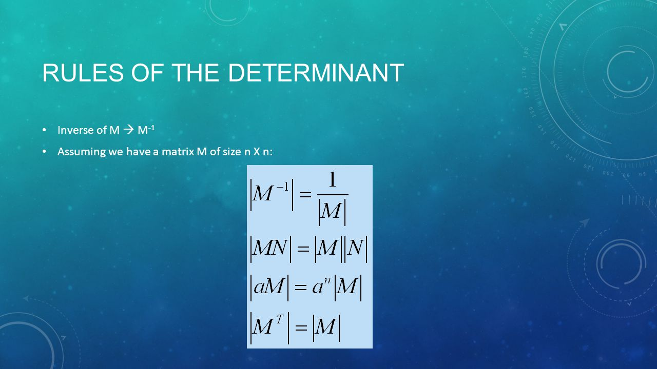 RULES OF THE DETERMINANT Inverse of M  M -1 Assuming we have a matrix M of size n X n: