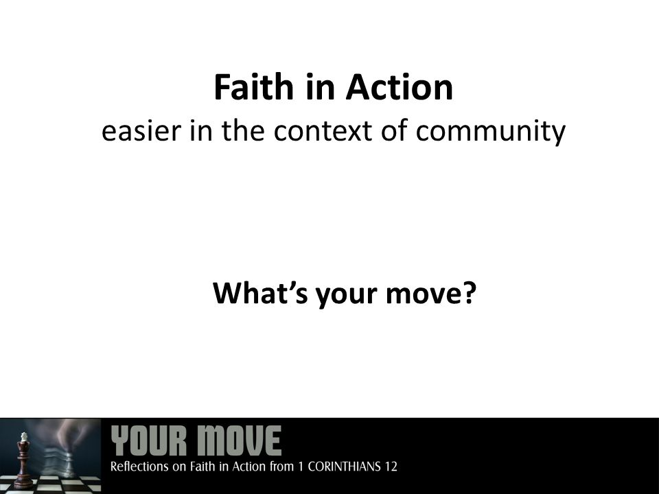 Faith in Action easier in the context of community What's your move