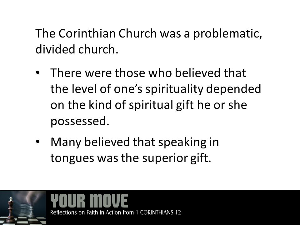 There were those who believed that the level of one's spirituality depended on the kind of spiritual gift he or she possessed.