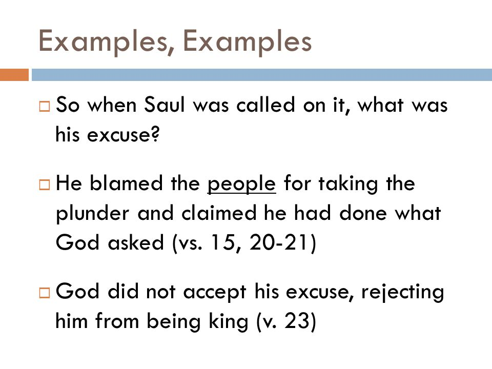 Examples, Examples  So when Saul was called on it, what was his excuse.