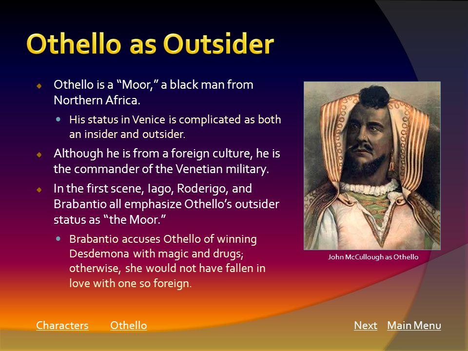 John McCullough as Othello Main MenuNext Othello is a Moor, a black man from Northern Africa.