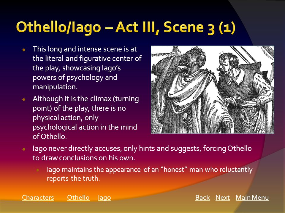 This long and intense scene is at the literal and figurative center of the play, showcasing Iago's powers of psychology and manipulation.
