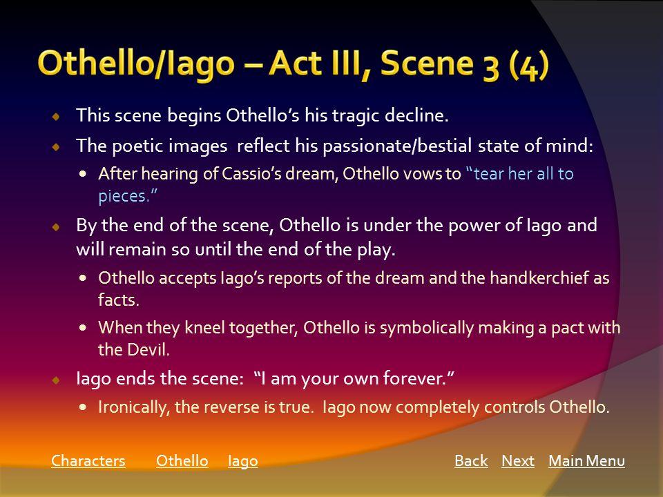 This scene begins Othello's his tragic decline.