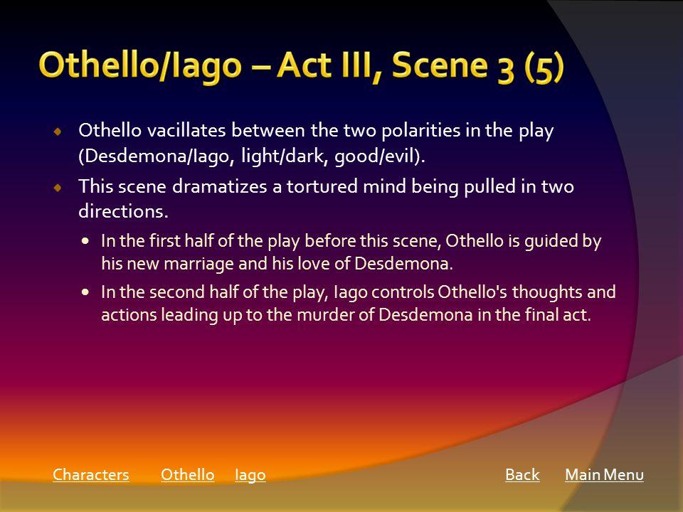 Othello vacillates between the two polarities in the play (Desdemona/Iago, light/dark, good/evil).