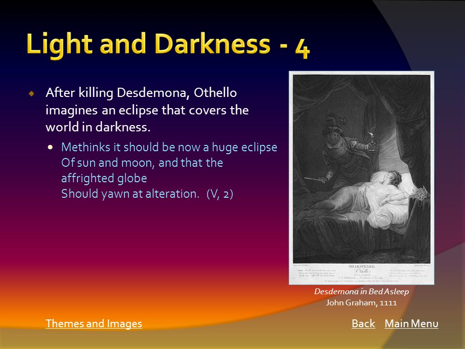 After killing Desdemona, Othello imagines an eclipse that covers the world in darkness.