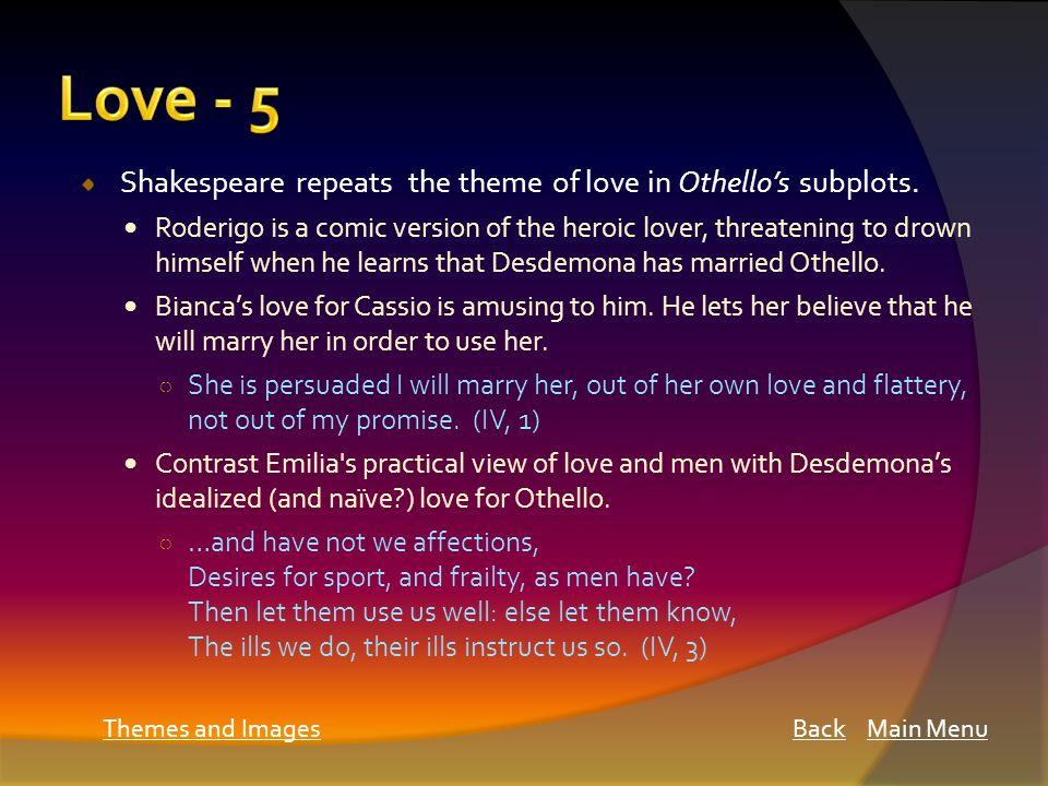 Shakespeare repeats the theme of love in Othello's subplots.