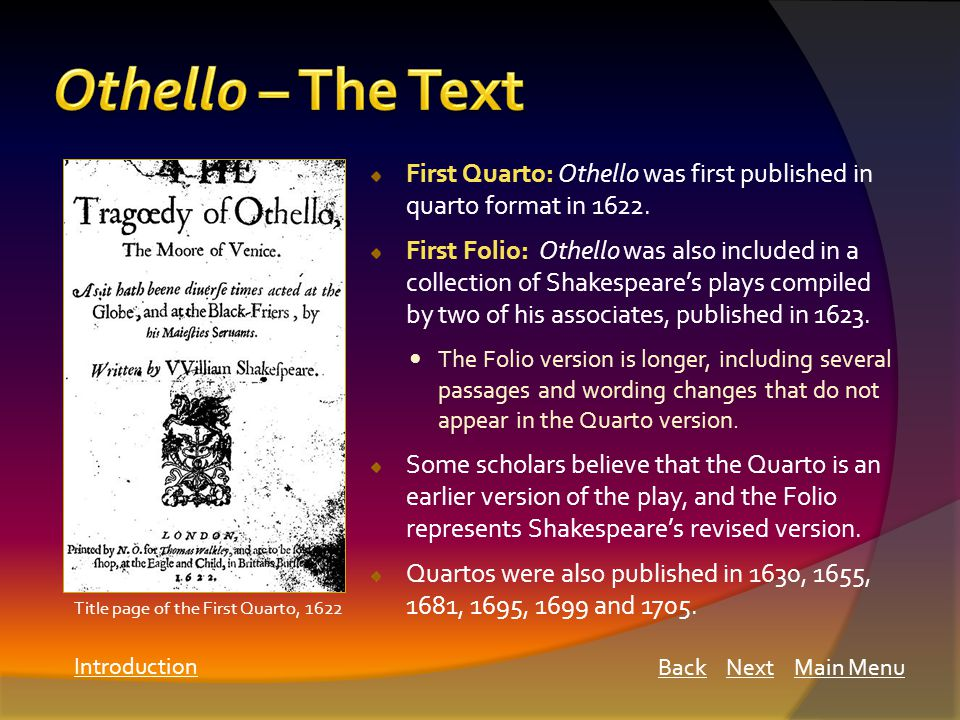 First Quarto: Othello was first published in quarto format in 1622.