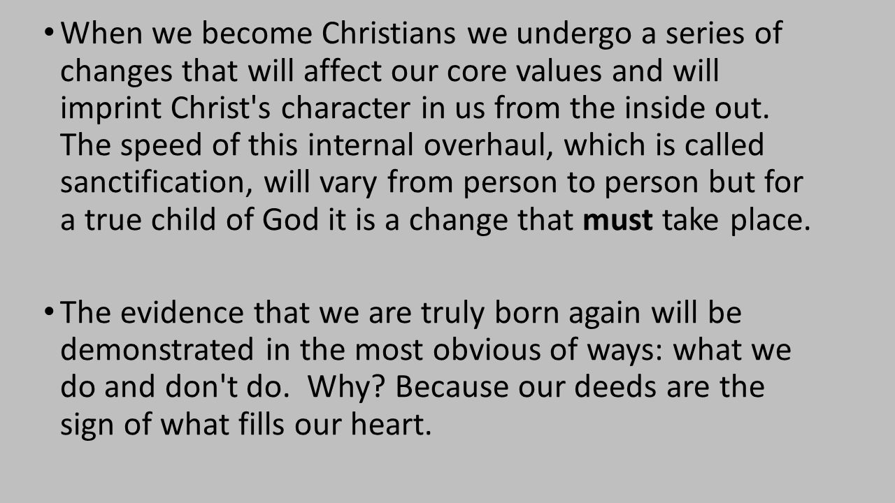When we become Christians we undergo a series of changes that will affect our core values and will imprint Christ s character in us from the inside out.