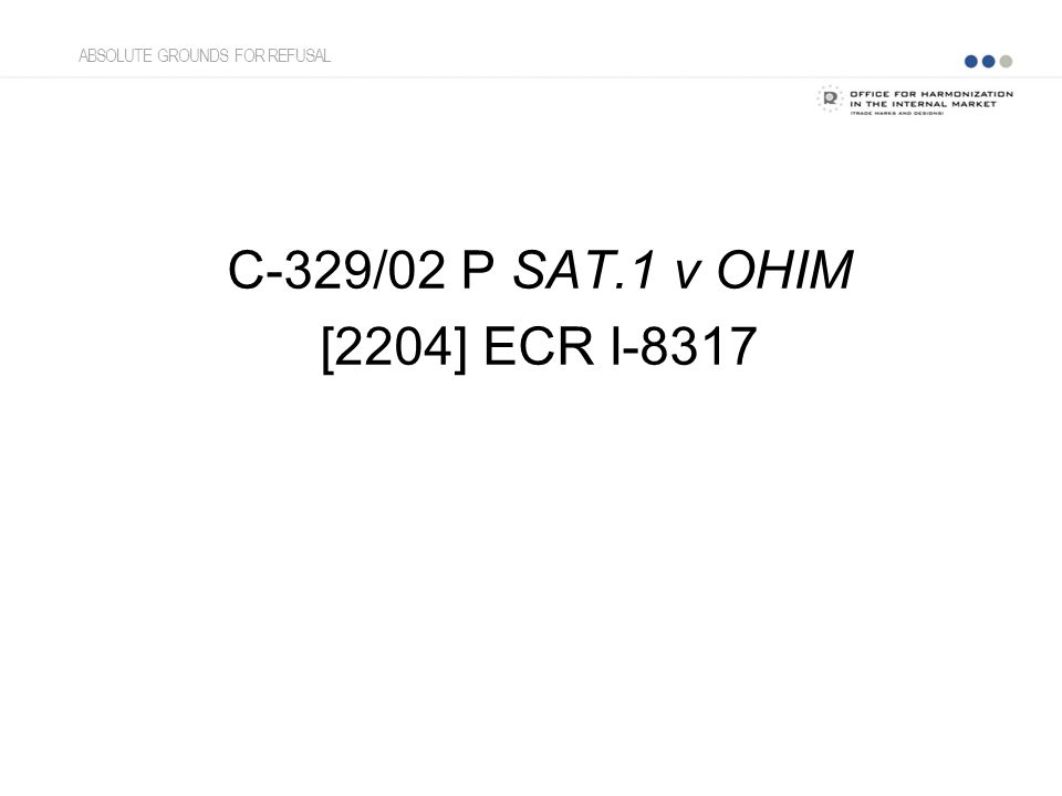 C-329/02 P SAT.1 v OHIM [2204] ECR I-8317 ABSOLUTE GROUNDS FOR REFUSAL
