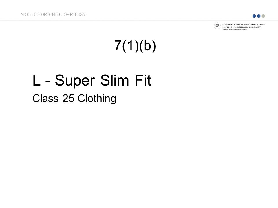 7(1)(b) L - Super Slim Fit Class 25 Clothing ABSOLUTE GROUNDS FOR REFUSAL