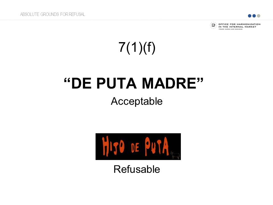 7(1)(f) DE PUTA MADRE Acceptable Refusable ABSOLUTE GROUNDS FOR REFUSAL