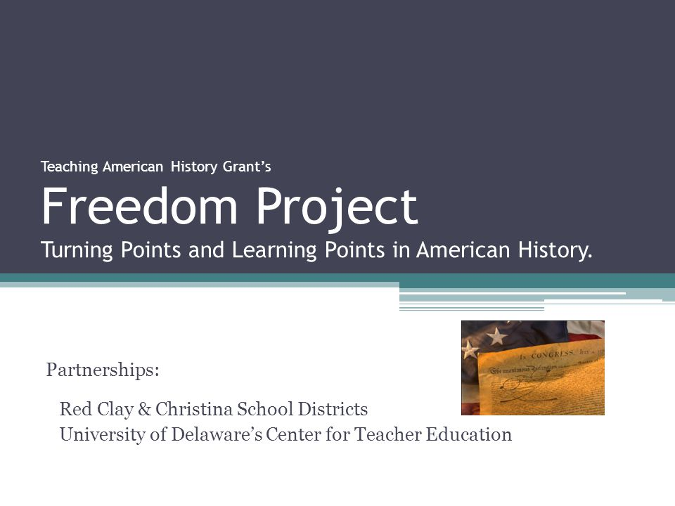Teaching American History Grant's Freedom Project Turning Points and Learning Points in American History.
