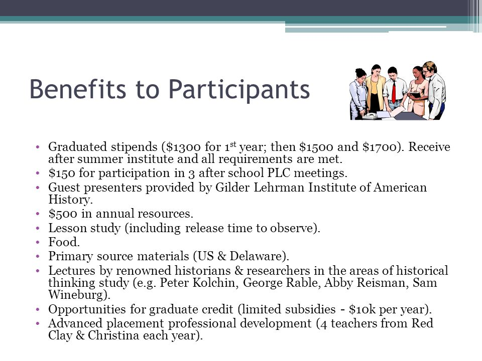 Benefits to Participants Graduated stipends ($1300 for 1 st year; then $1500 and $1700).