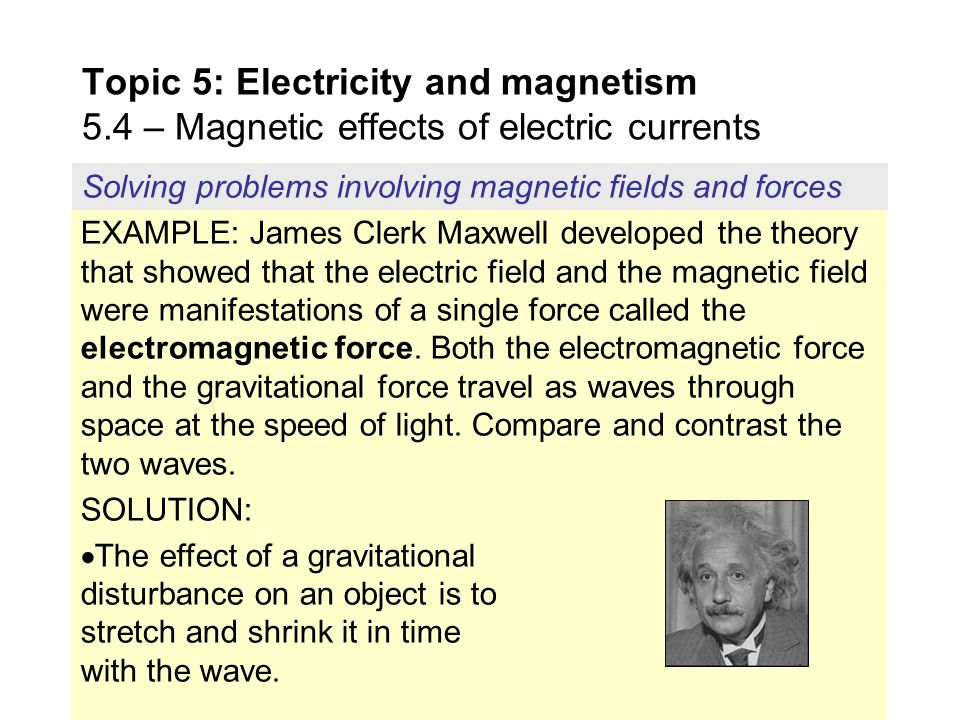 EXAMPLE: James Clerk Maxwell developed the theory that showed that the electric field and the magnetic field were manifestations of a single force cal