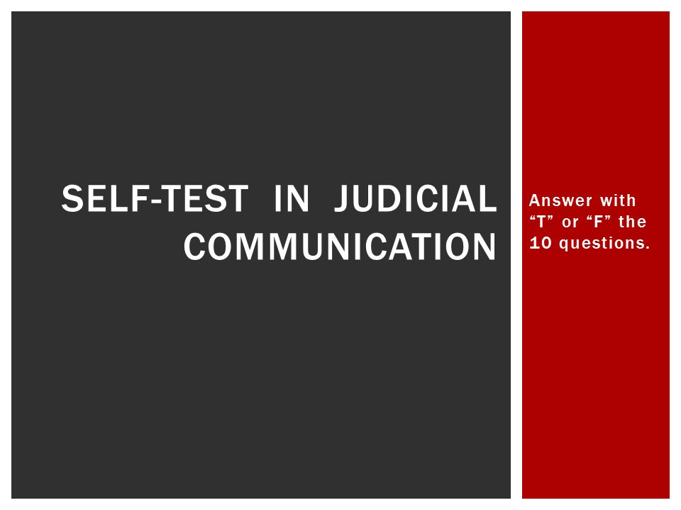 "SELF-TEST IN JUDICIAL COMMUNICATION Answer with ""T"" or ""F"" the 10 questions."