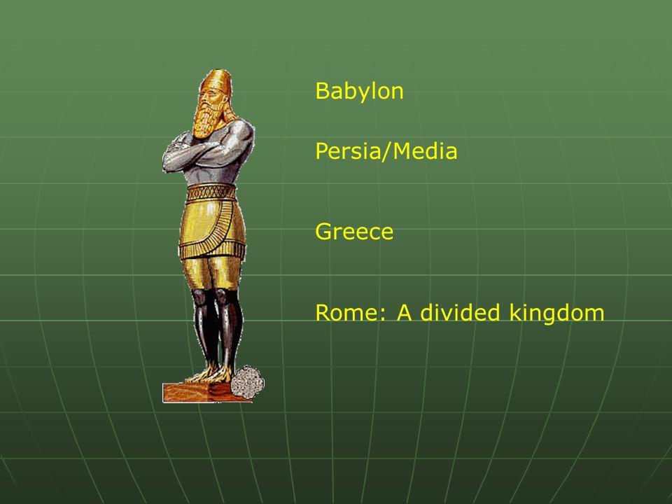 Babylon Persia/Media Greece Rome: A divided kingdom