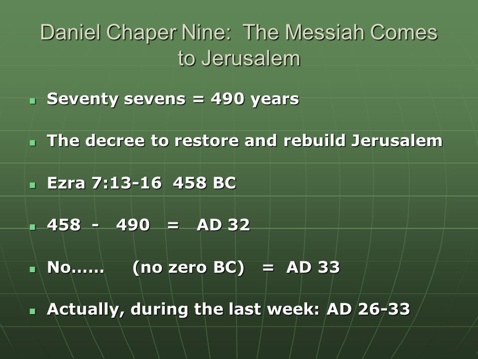 Daniel Chaper Nine: The Messiah Comes to Jerusalem Seventy sevens = 490 years Seventy sevens = 490 years The decree to restore and rebuild Jerusalem T