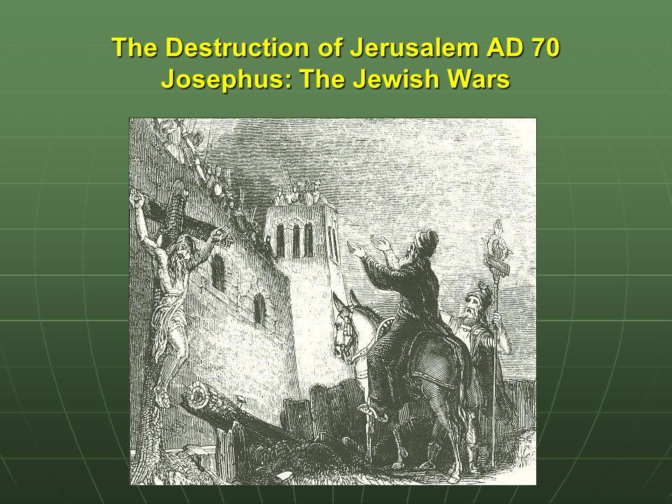 The Destruction of Jerusalem AD 70 Josephus: The Jewish Wars